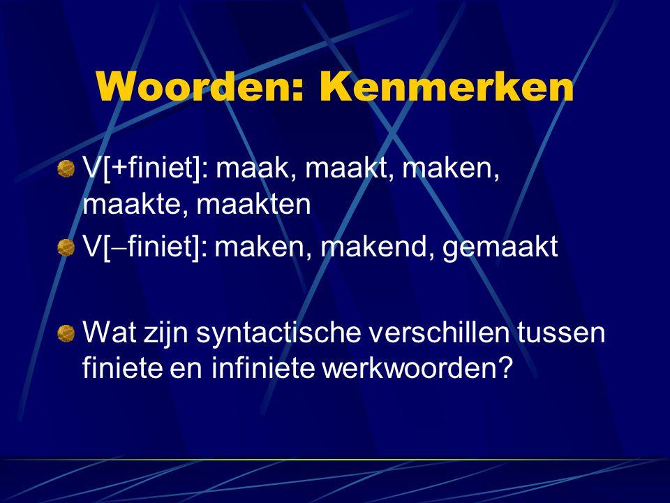 Woorden: Kenmerken V[+finiet]: maak, maakt, maken, maakte, maakten V[  finiet]: maken, makend, gemaakt Wat zijn syntactische verschillen tussen finie