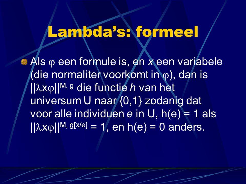Lambda's: formeel Als  een formule is, en x een variabele (die normaliter voorkomt in  ), dan is || x  || M, g die functie h van het universum U na