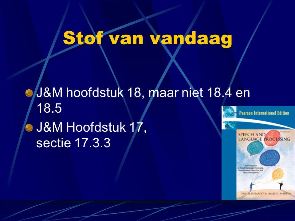 Stof van vandaag J&M hoofdstuk 18, maar niet 18.4 en 18.5 J&M Hoofdstuk 17, sectie 17.3.3