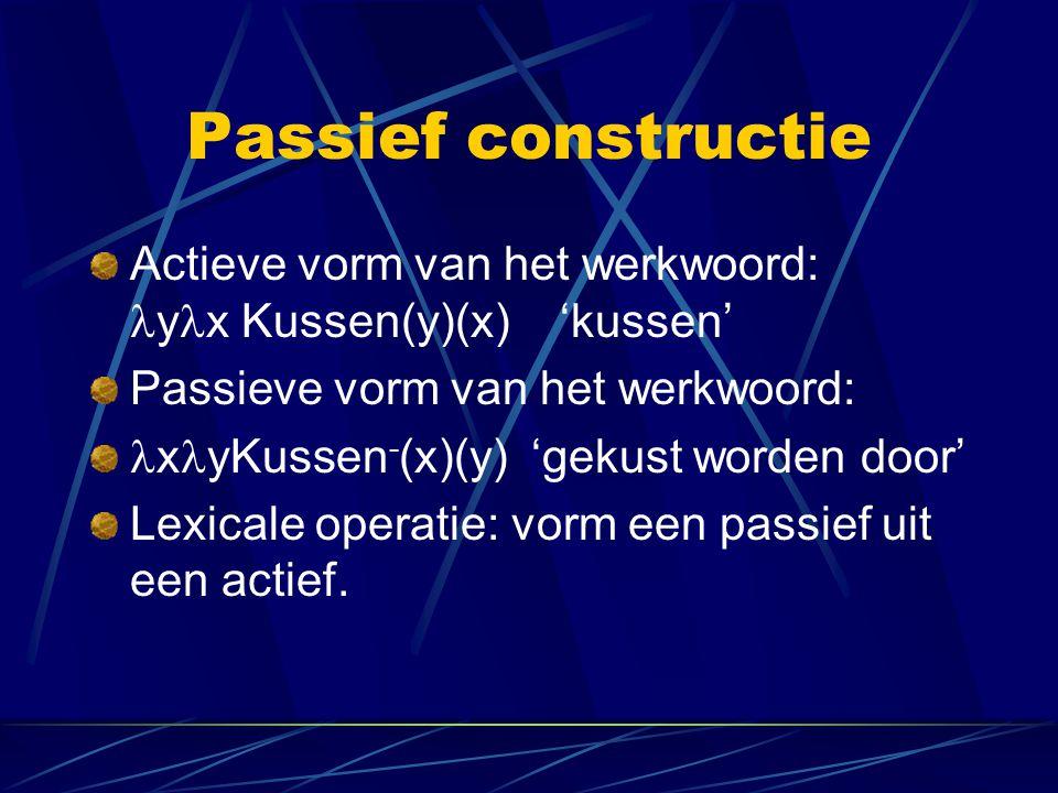 Passief constructie Actieve vorm van het werkwoord: y x Kussen(y)(x) 'kussen' Passieve vorm van het werkwoord: x yKussen - (x)(y) 'gekust worden door'