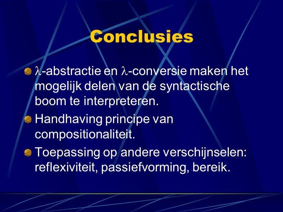 Conclusies -abstractie en -conversie maken het mogelijk delen van de syntactische boom te interpreteren. Handhaving principe van compositionaliteit. T