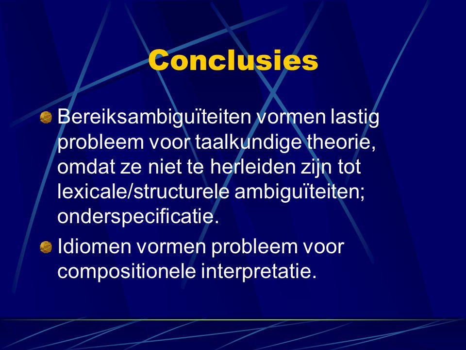 Conclusies Bereiksambiguïteiten vormen lastig probleem voor taalkundige theorie, omdat ze niet te herleiden zijn tot lexicale/structurele ambiguïteite