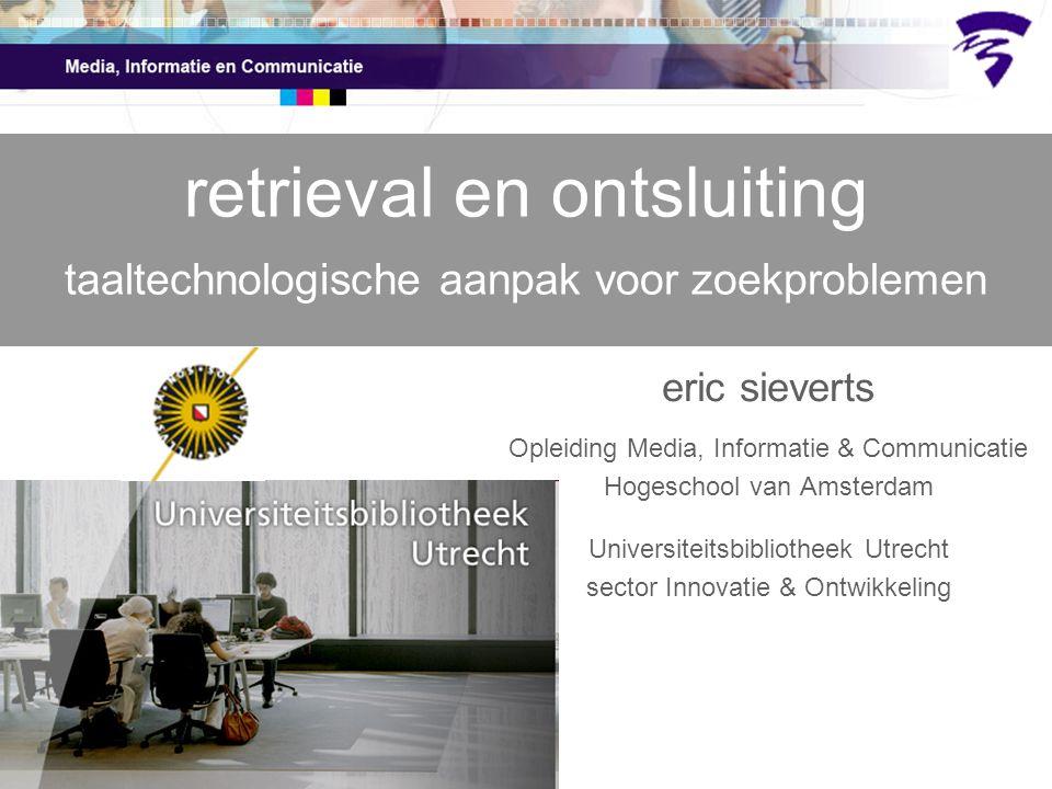 eric sieverts Opleiding Media, Informatie & Communicatie Hogeschool van Amsterdam Universiteitsbibliotheek Utrecht sector Innovatie & Ontwikkeling ret