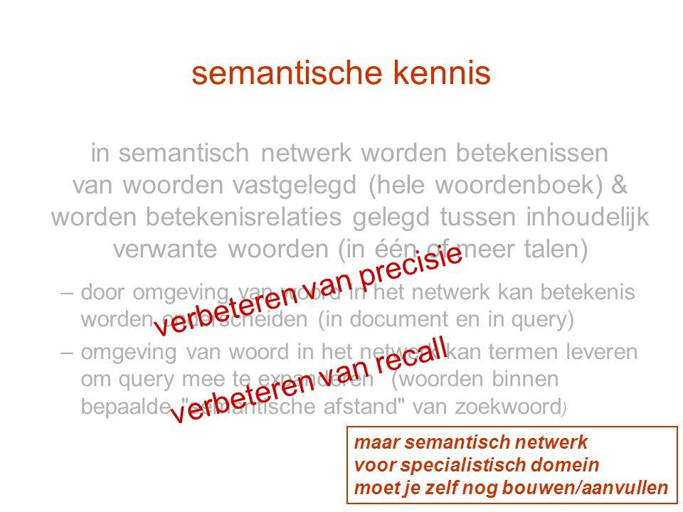 in semantisch netwerk worden betekenissen van woorden vastgelegd (hele woordenboek) & worden betekenisrelaties gelegd tussen inhoudelijk verwante woor