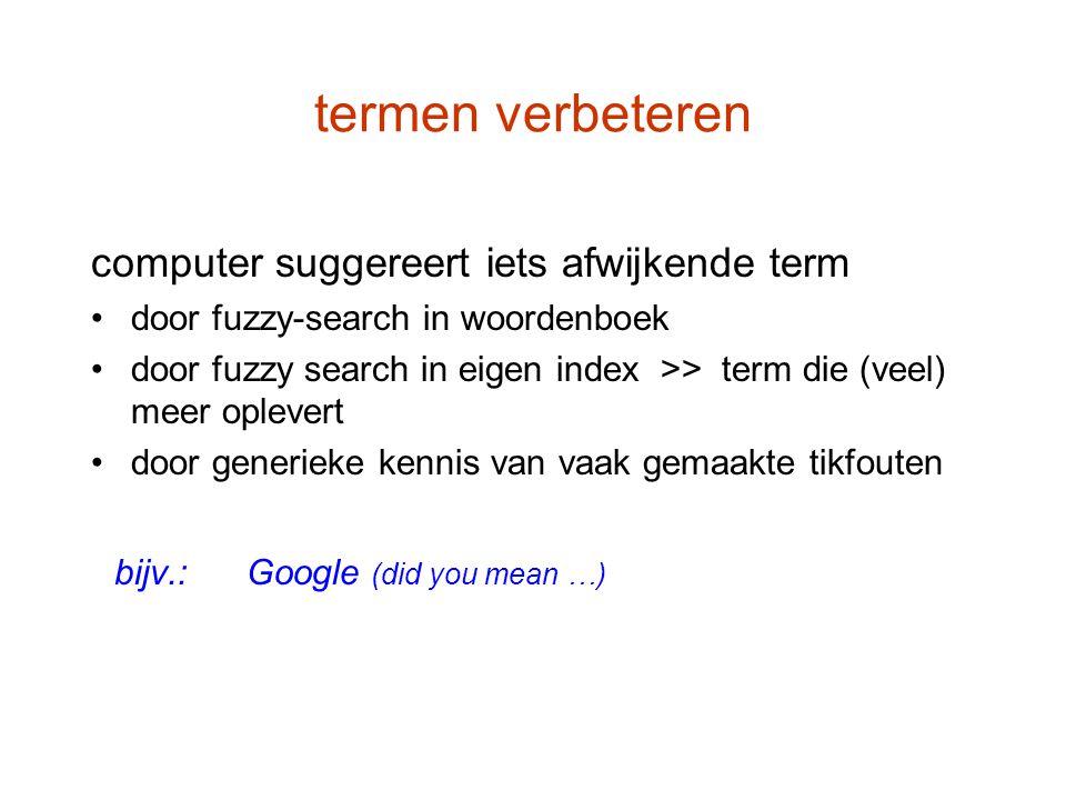 termen verbeteren computer suggereert iets afwijkende term door fuzzy-search in woordenboek door fuzzy search in eigen index >> term die (veel) meer o