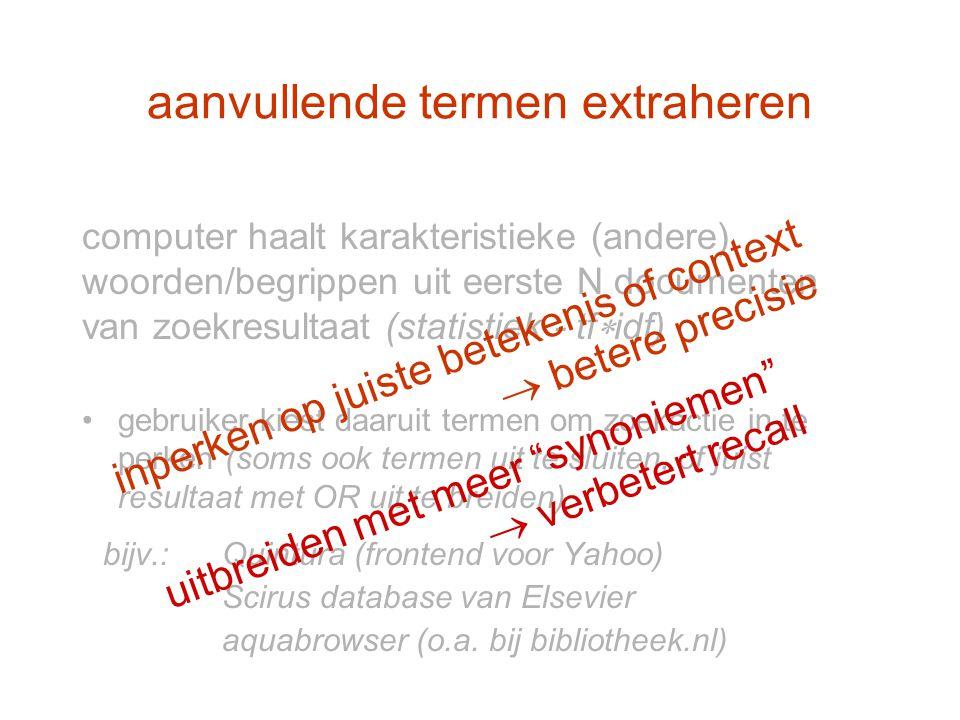 computer haalt karakteristieke (andere) woorden/begrippen uit eerste N documenten van zoekresultaat (statistiek - tf  idf) gebruiker kiest daaruit te