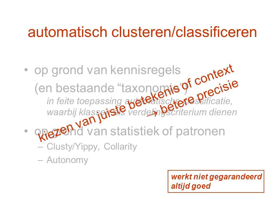 """automatisch clusteren/classificeren op grond van kennisregels (en bestaande """"taxonomie"""") in feite toepassing automatische classificatie, waarbij klass"""
