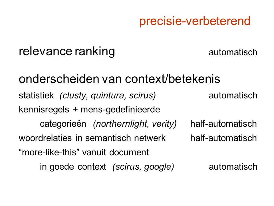 precisie-verbeterend relevance ranking automatisch onderscheiden van context/betekenis statistiek (clusty, quintura, scirus)automatisch kennisregels +
