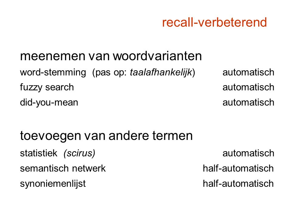 recall-verbeterend meenemen van woordvarianten word-stemming (pas op: taalafhankelijk)automatisch fuzzy searchautomatisch did-you-meanautomatisch toev