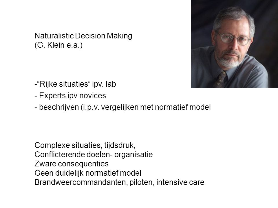 Naturalistic Decision Making (G. Klein e.a.) - Rijke situaties ipv.