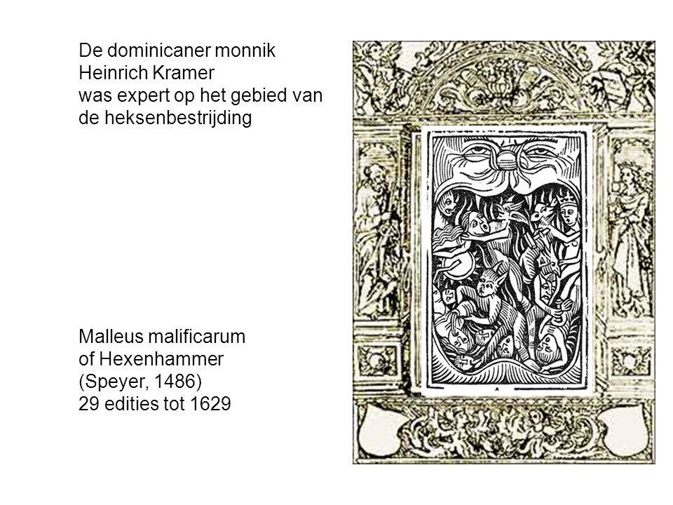De dominicaner monnik Heinrich Kramer was expert op het gebied van de heksenbestrijding Malleus malificarum of Hexenhammer (Speyer, 1486) 29 edities tot 1629