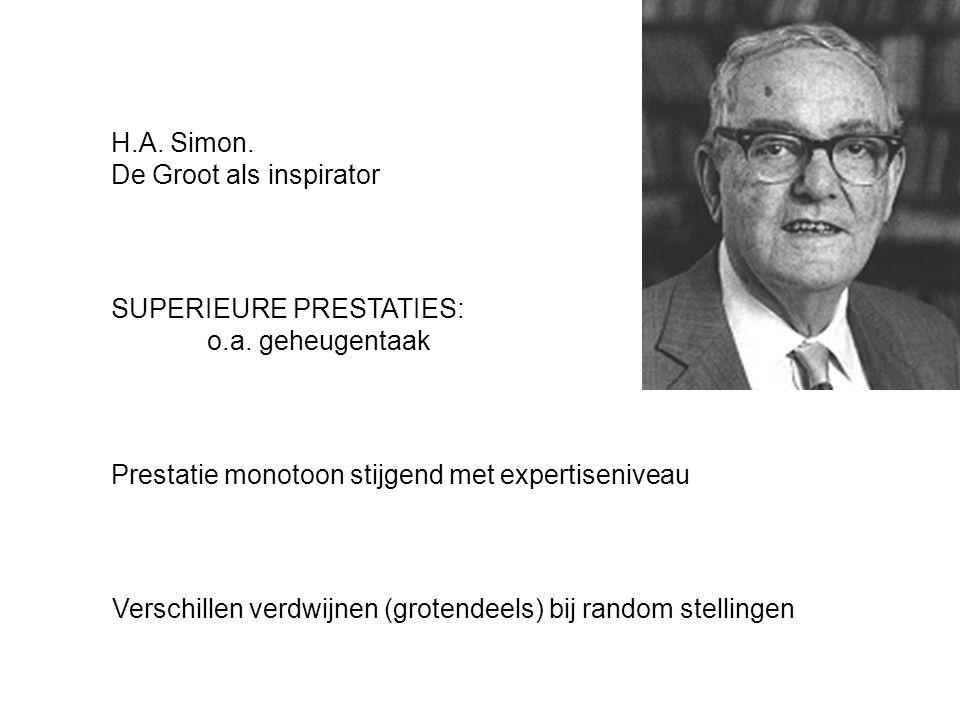 H.A. Simon. De Groot als inspirator SUPERIEURE PRESTATIES: o.a. geheugentaak Prestatie monotoon stijgend met expertiseniveau Verschillen verdwijnen (g
