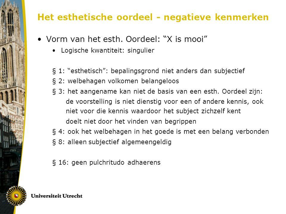 """Het esthetische oordeel - negatieve kenmerken Vorm van het esth. Oordeel: """"X is mooi"""" Logische kwantiteit: singulier § 1: """"esthetisch"""": bepalingsgrond"""