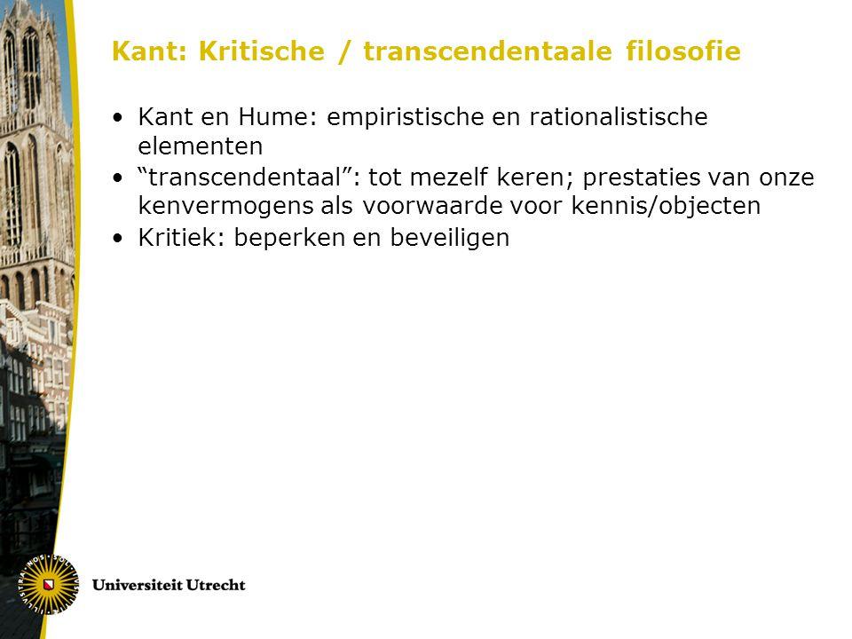 """Kant: Kritische / transcendentaale filosofie Kant en Hume: empiristische en rationalistische elementen """"transcendentaal"""": tot mezelf keren; prestaties"""