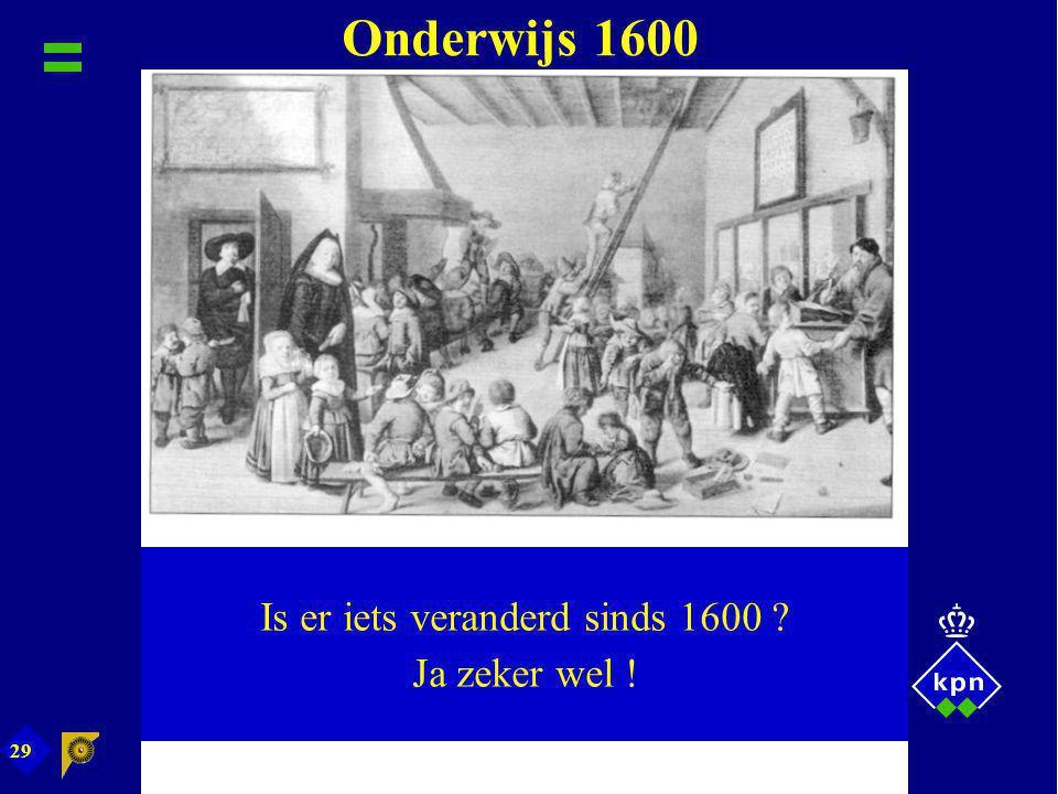 29 Onderwijs 1600 Is er iets veranderd sinds 1600 ? Ja zeker wel !