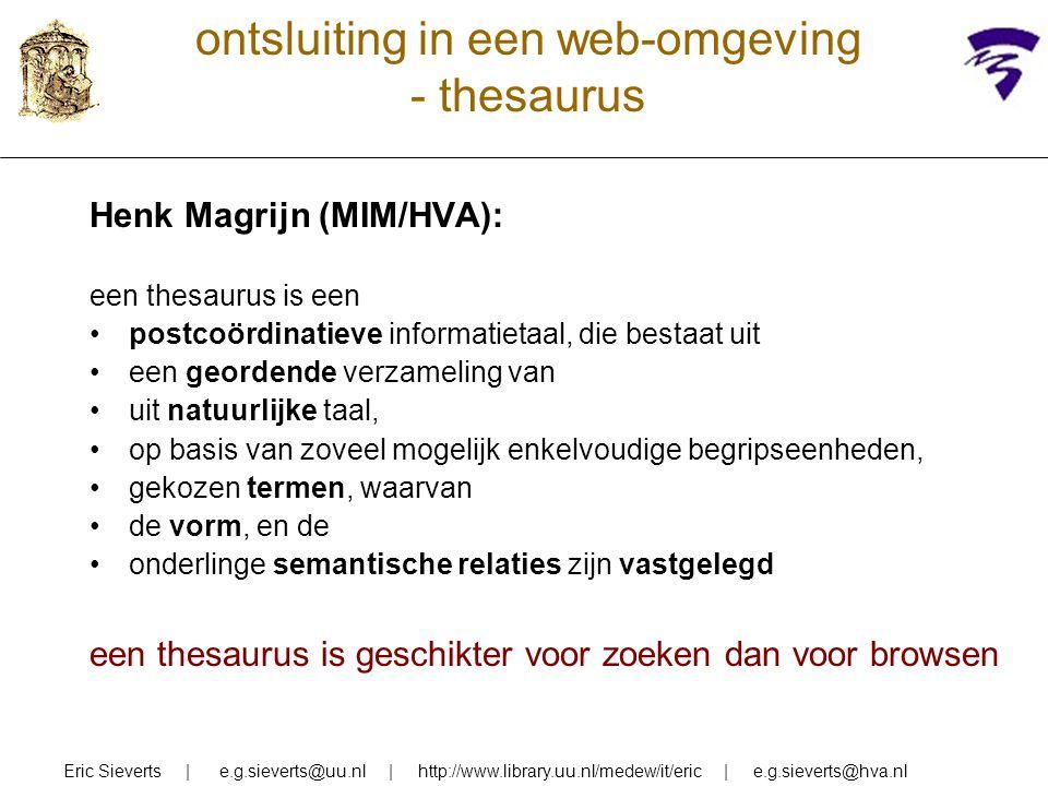 ontsluiting in een web-omgeving - thesaurus Henk Magrijn (MIM/HVA): een thesaurus is een postcoördinatieve informatietaal, die bestaat uit een georden