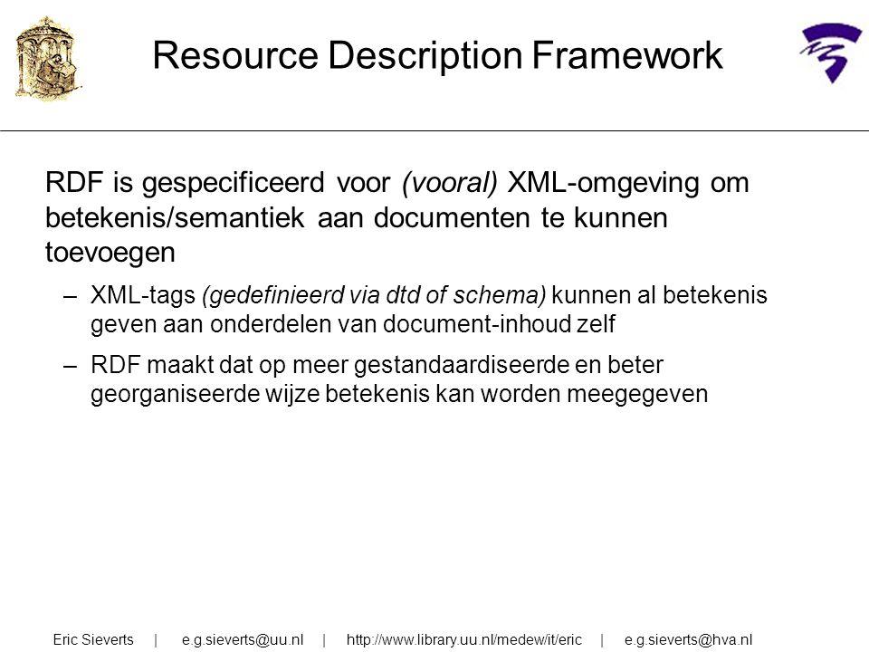 Resource Description Framework RDF is gespecificeerd voor (vooral) XML-omgeving om betekenis/semantiek aan documenten te kunnen toevoegen –XML-tags (g