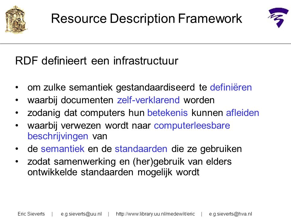 Resource Description Framework RDF definieert een infrastructuur om zulke semantiek gestandaardiseerd te definiëren waarbij documenten zelf-verklarend
