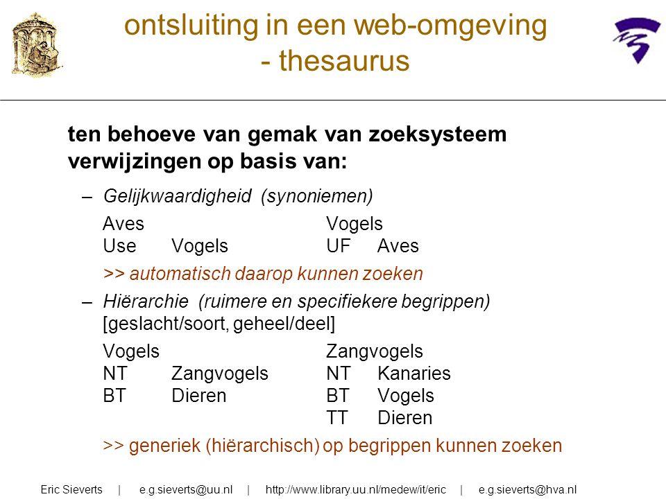 ontsluiting in een web-omgeving - thesaurus ten behoeve van gemak van zoeksysteem verwijzingen op basis van: –Gelijkwaardigheid (synoniemen) AvesVogel