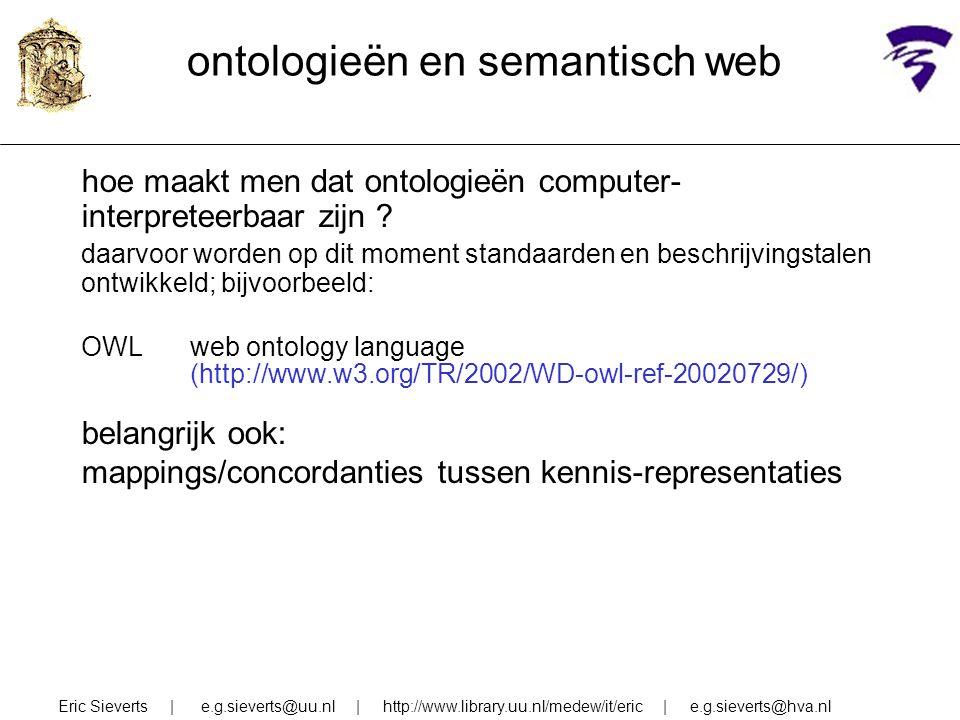 ontologieën en semantisch web hoe maakt men dat ontologieën computer- interpreteerbaar zijn ? daarvoor worden op dit moment standaarden en beschrijvin