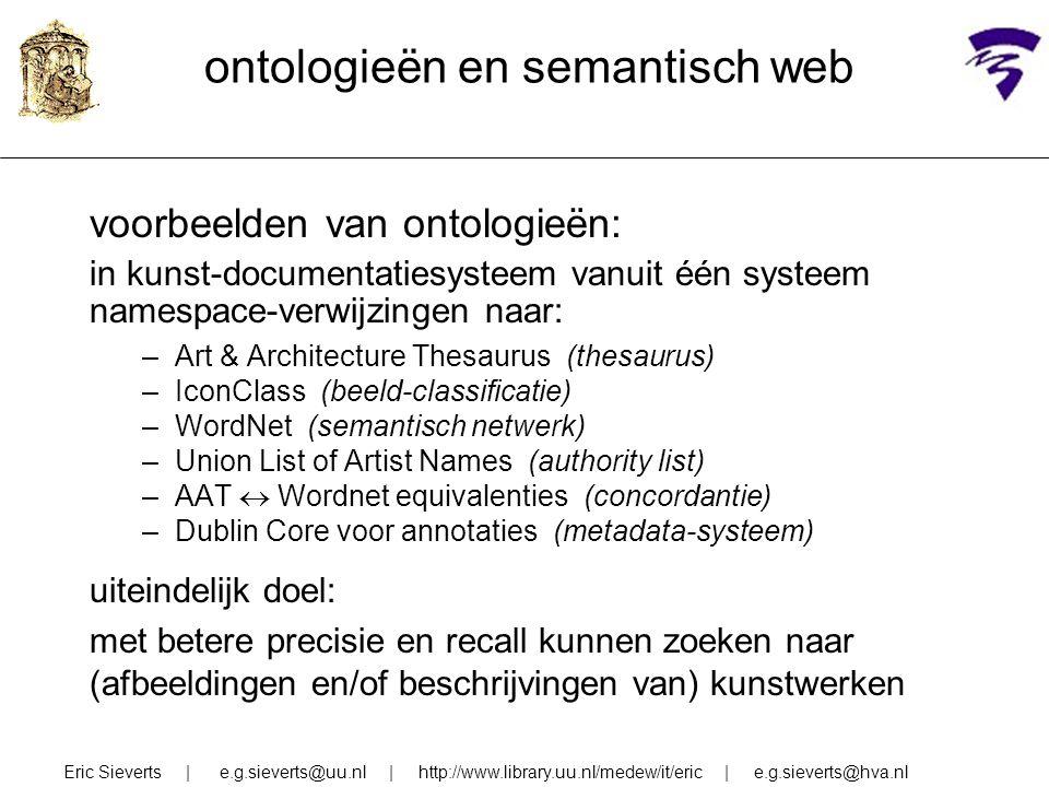 ontologieën en semantisch web voorbeelden van ontologieën: in kunst-documentatiesysteem vanuit één systeem namespace-verwijzingen naar: –Art & Archite