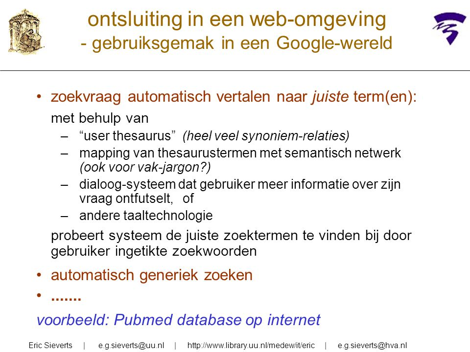 ontsluiting in een web-omgeving - gebruiksgemak in een Google-wereld Eric Sieverts | e.g.sieverts@uu.nl | http://www.library.uu.nl/medew/it/eric | e.g