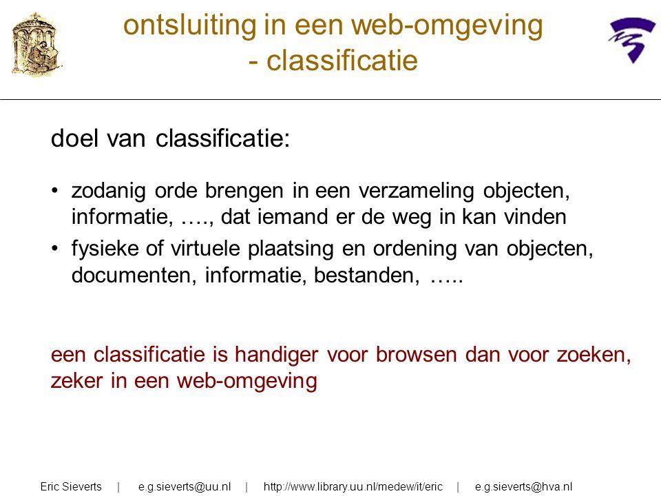 ontsluiting in een web-omgeving - classificatie doel van classificatie: zodanig orde brengen in een verzameling objecten, informatie, …., dat iemand e