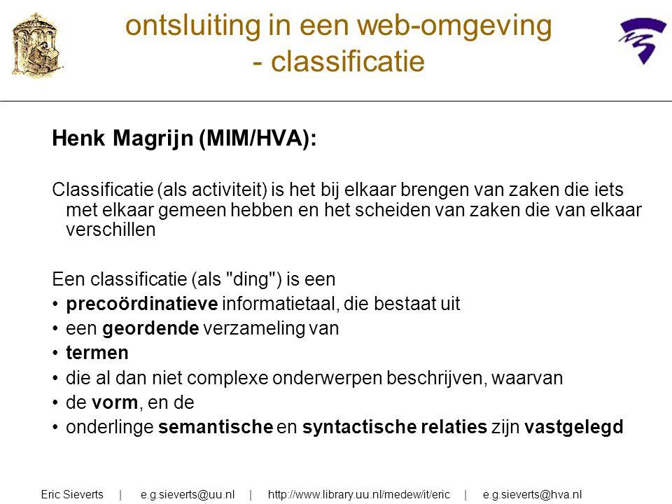 ontsluiting in een web-omgeving - classificatie Henk Magrijn (MIM/HVA): Classificatie (als activiteit) is het bij elkaar brengen van zaken die iets me