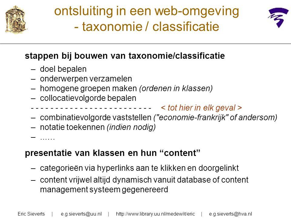 ontsluiting in een web-omgeving - taxonomie / classificatie stappen bij bouwen van taxonomie/classificatie –doel bepalen –onderwerpen verzamelen –homo