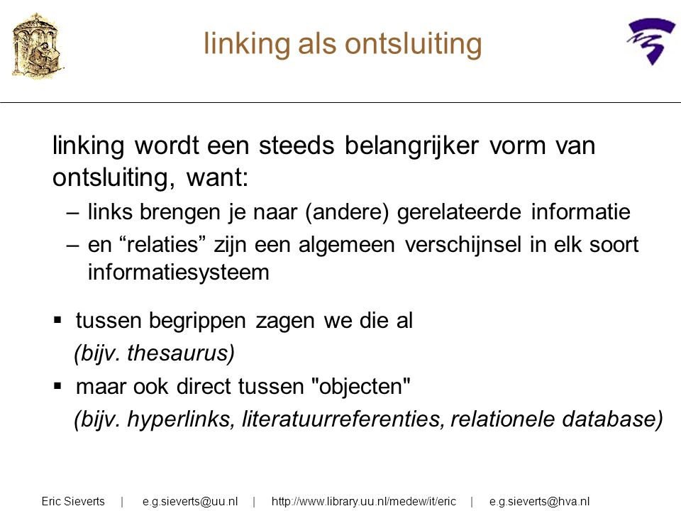 linking als ontsluiting linking wordt een steeds belangrijker vorm van ontsluiting, want: –links brengen je naar (andere) gerelateerde informatie –en