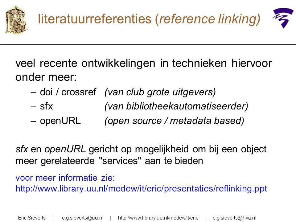 literatuurreferenties (reference linking) veel recente ontwikkelingen in technieken hiervoor onder meer: –doi / crossref(van club grote uitgevers) –sf