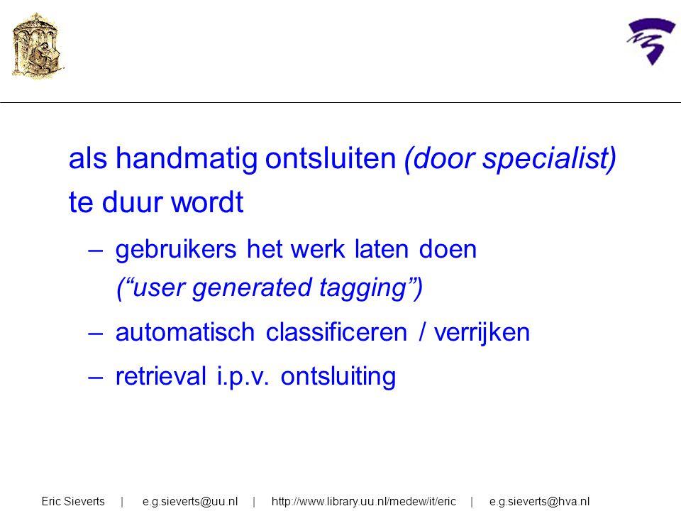 """als handmatig ontsluiten (door specialist) te duur wordt –gebruikers het werk laten doen (""""user generated tagging"""") –automatisch classificeren / verri"""