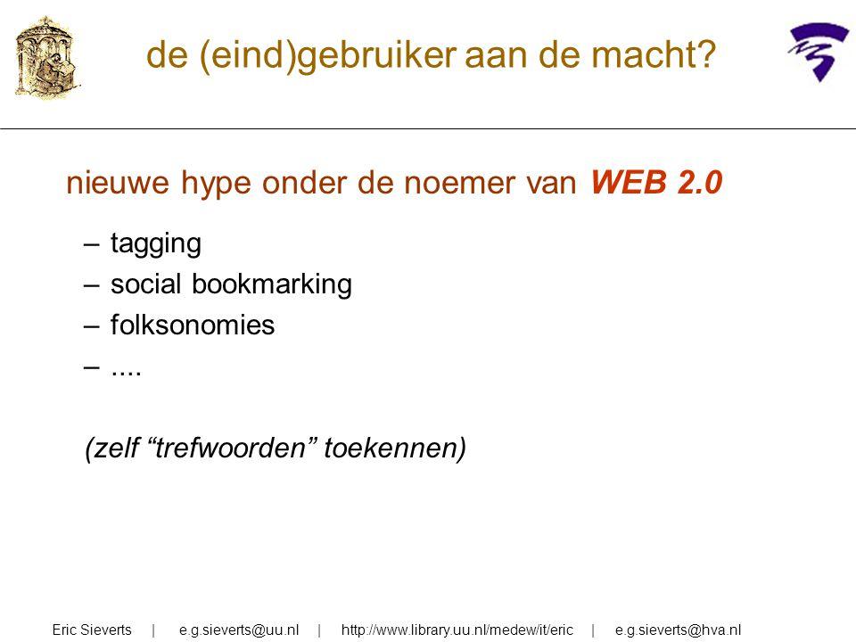 de (eind)gebruiker aan de macht? Eric Sieverts | e.g.sieverts@uu.nl | http://www.library.uu.nl/medew/it/eric | e.g.sieverts@hva.nl nieuwe hype onder d