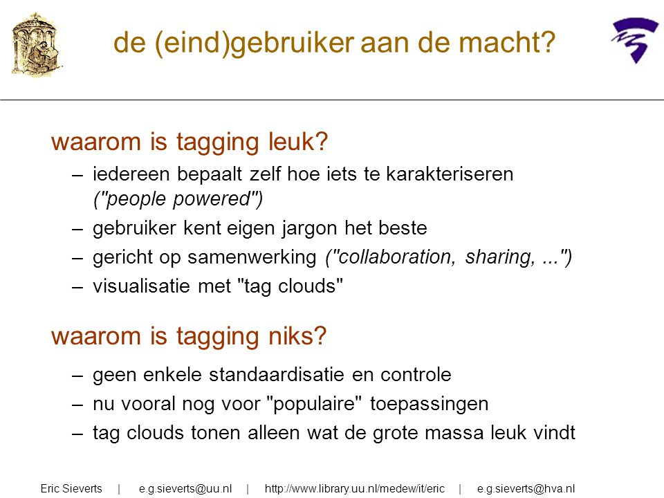de (eind)gebruiker aan de macht? Eric Sieverts | e.g.sieverts@uu.nl | http://www.library.uu.nl/medew/it/eric | e.g.sieverts@hva.nl waarom is tagging l