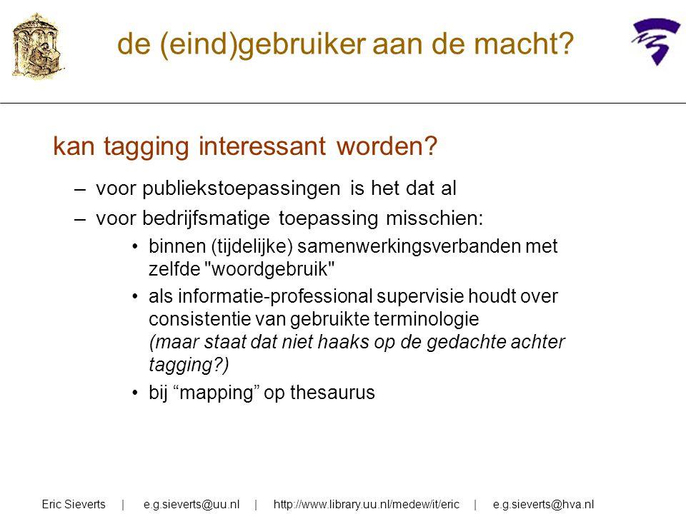 de (eind)gebruiker aan de macht? Eric Sieverts | e.g.sieverts@uu.nl | http://www.library.uu.nl/medew/it/eric | e.g.sieverts@hva.nl kan tagging interes
