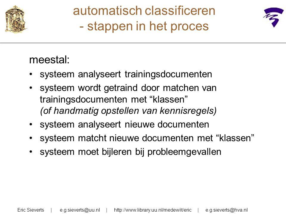 automatisch classificeren - stappen in het proces meestal: systeem analyseert trainingsdocumenten systeem wordt getraind door matchen van trainingsdoc