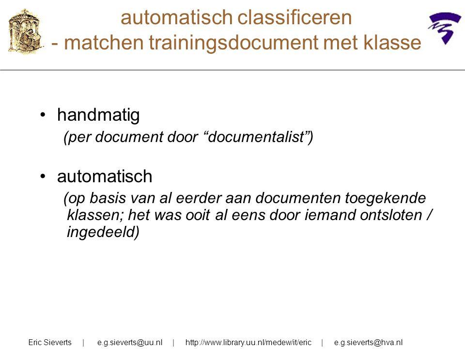 automatisch classificeren - matchen trainingsdocument met klasse Eric Sieverts | e.g.sieverts@uu.nl | http://www.library.uu.nl/medew/it/eric | e.g.sie