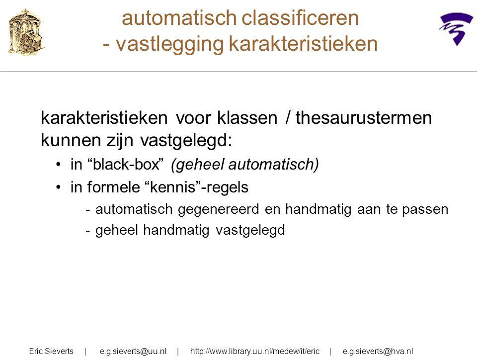 automatisch classificeren - vastlegging karakteristieken Eric Sieverts | e.g.sieverts@uu.nl | http://www.library.uu.nl/medew/it/eric | e.g.sieverts@hv