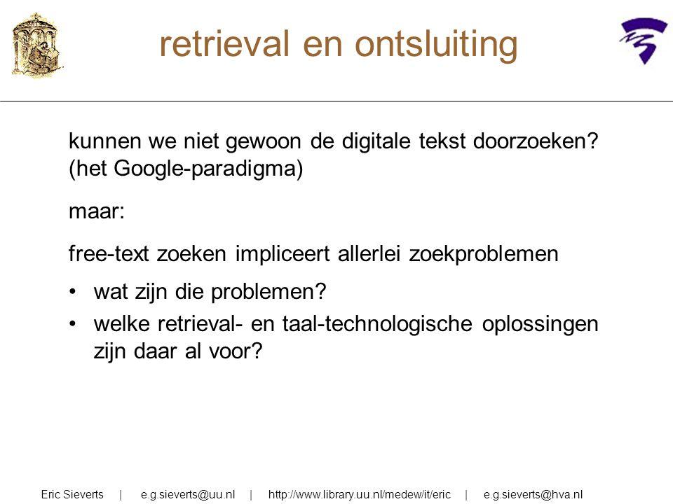 retrieval en ontsluiting kunnen we niet gewoon de digitale tekst doorzoeken? (het Google-paradigma) maar: free-text zoeken impliceert allerlei zoekpro