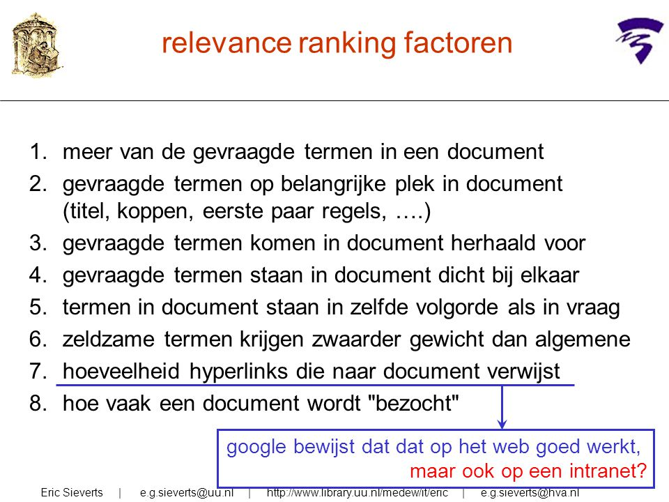 relevance ranking factoren Eric Sieverts | e.g.sieverts@uu.nl | http://www.library.uu.nl/medew/it/eric | e.g.sieverts@hva.nl 1.meer van de gevraagde t