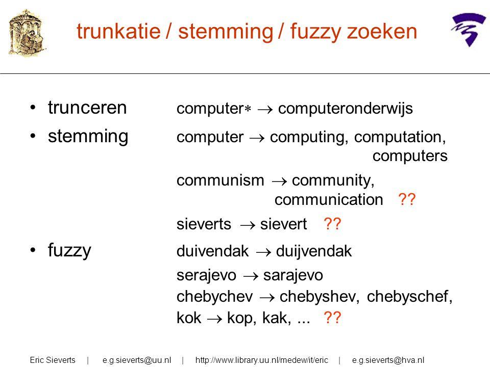 trunkatie / stemming / fuzzy zoeken trunceren computer   computeronderwijs stemming computer  computing, computation, computers communism  communi