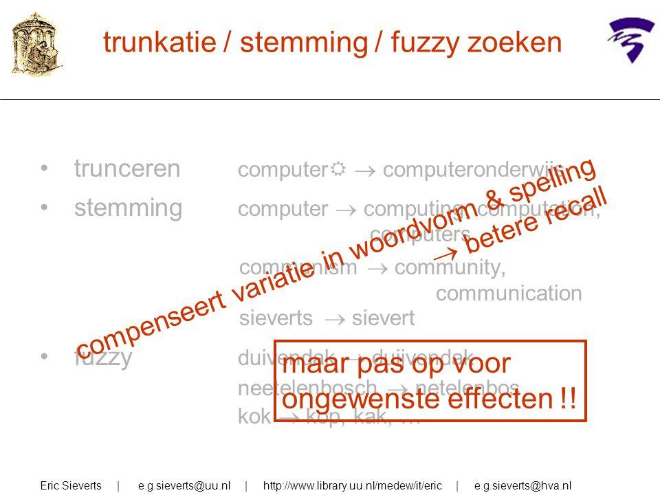 trunkatie / stemming / fuzzy zoeken Eric Sieverts | e.g.sieverts@uu.nl | http://www.library.uu.nl/medew/it/eric | e.g.sieverts@hva.nl trunceren comput