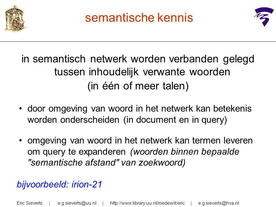 semantische kennis in semantisch netwerk worden verbanden gelegd tussen inhoudelijk verwante woorden (in één of meer talen) door omgeving van woord in