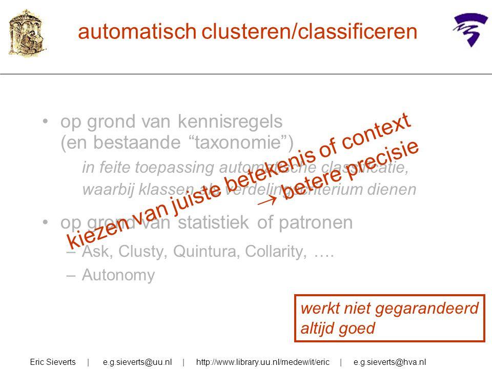 automatisch clusteren/classificeren Eric Sieverts | e.g.sieverts@uu.nl | http://www.library.uu.nl/medew/it/eric | e.g.sieverts@hva.nl op grond van ken