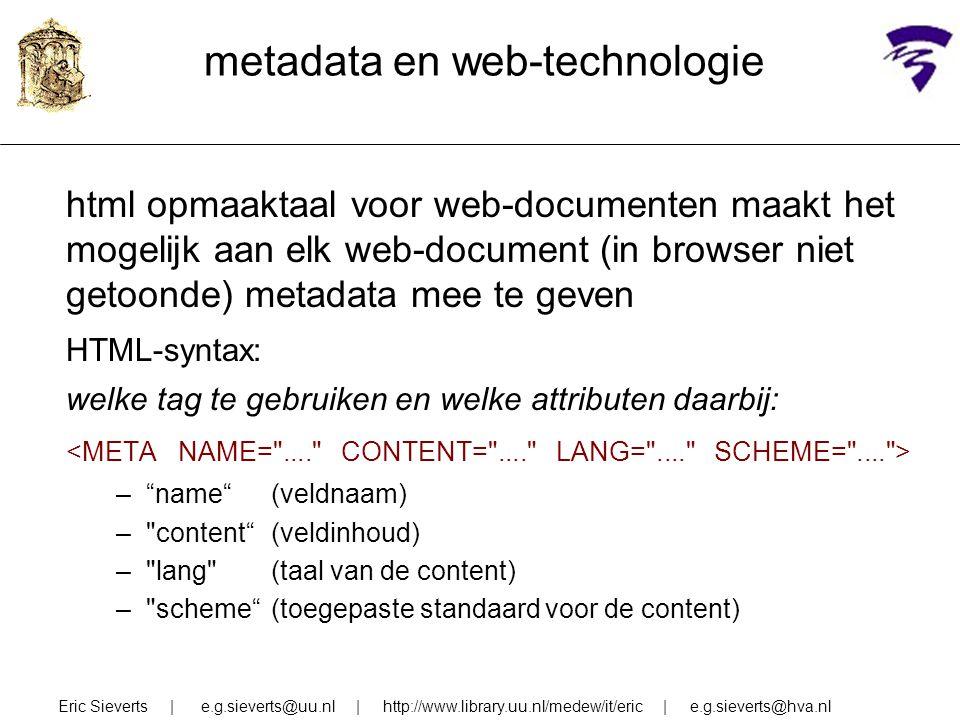 metadata en web-technologie html opmaaktaal voor web-documenten maakt het mogelijk aan elk web-document (in browser niet getoonde) metadata mee te gev