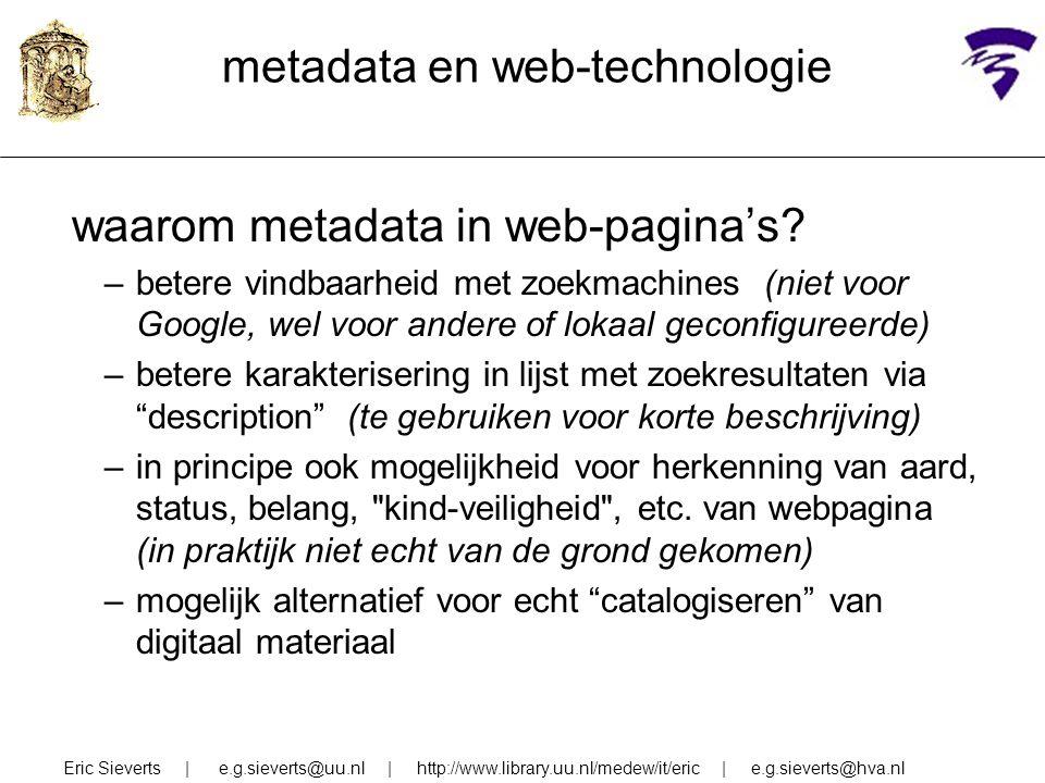 metadata en web-technologie waarom metadata in web-pagina's? –betere vindbaarheid met zoekmachines (niet voor Google, wel voor andere of lokaal geconf