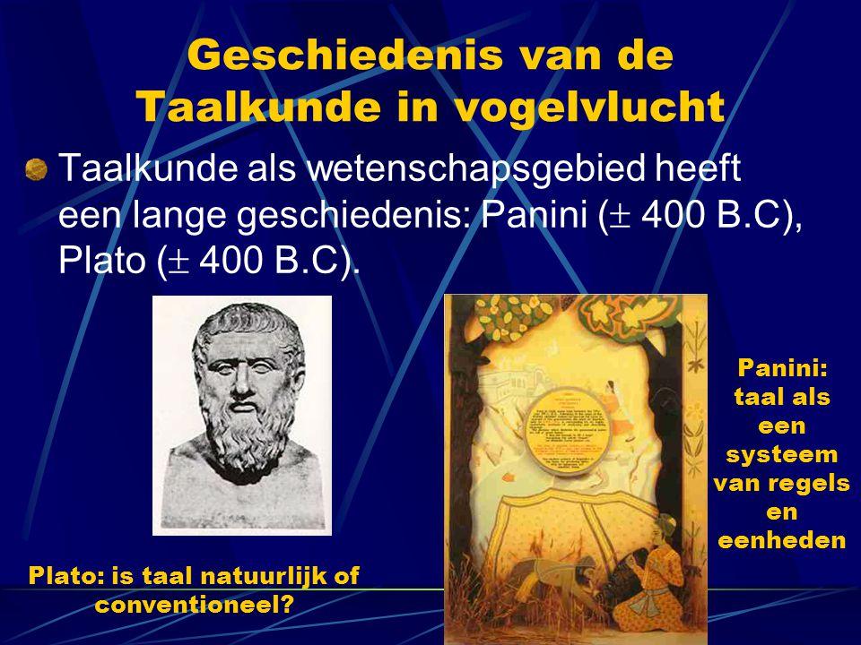 Geschiedenis van de Taalkunde in vogelvlucht Taalkunde als wetenschapsgebied heeft een lange geschiedenis: Panini (  400 B.C), Plato (  400 B.C).