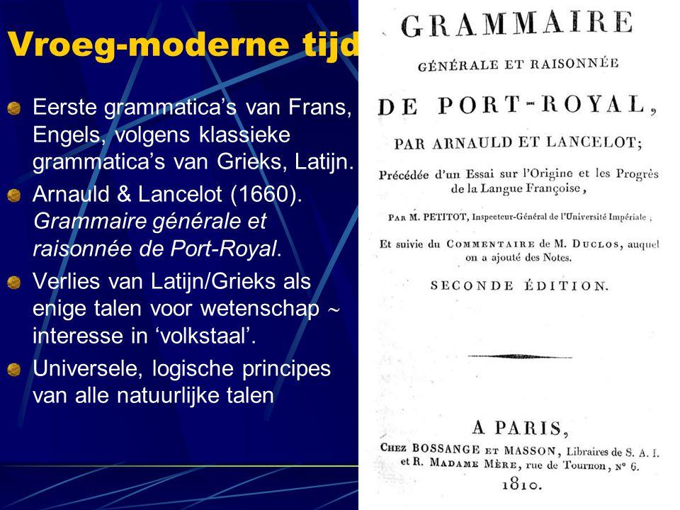 Vroeg-moderne tijd Eerste grammatica's van Frans, Engels, volgens klassieke grammatica's van Grieks, Latijn. Arnauld & Lancelot (1660). Grammaire géné