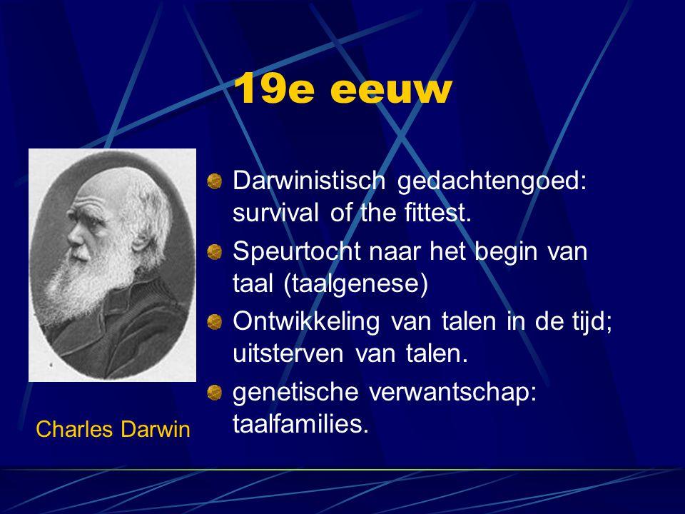19e eeuw Darwinistisch gedachtengoed: survival of the fittest. Speurtocht naar het begin van taal (taalgenese) Ontwikkeling van talen in de tijd; uits