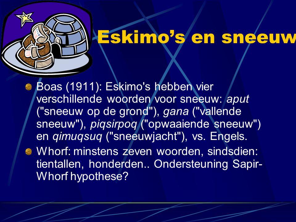Eskimo's en sneeuw Boas (1911): Eskimo s hebben vier verschillende woorden voor sneeuw: aput ( sneeuw op de grond ), gana ( vallende sneeuw ), piqsirpoq ( opwaaiende sneeuw ) en qimuqsuq ( sneeuwjacht ), vs.